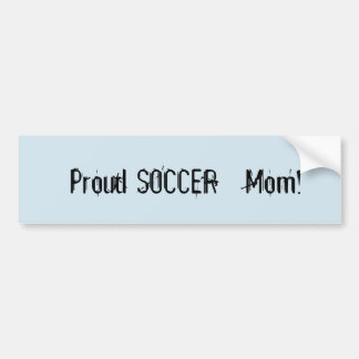 Proud Soccer Mom ! Bumper Sticker