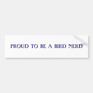 Proud to be a bird nerd bumper sticker