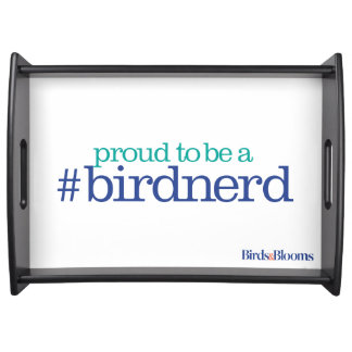 Proud to be a bird nerd serving tray