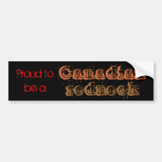 Proud to be a Canadian redneck Bumper Sticker
