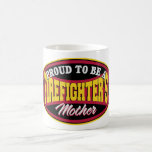 Proud to be a Firefighter's Mother