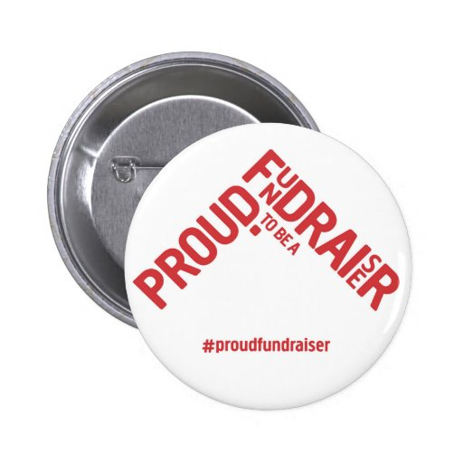 Proud to be a Fundraiser campaign merchandise Pin