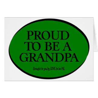 PROUD TO BE A GRANDPA - LOVE TO BE ME GREETING CARD