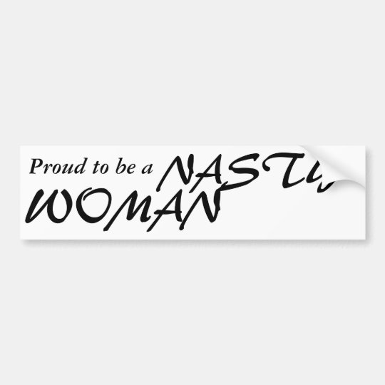 Proud to be a NASTY WOMAN bumper sticker