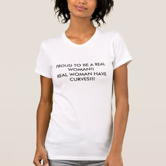 PROUD TO BE A REAL WOMAN!!REAL WOMAN HAVE CURVE... TSHIRTS