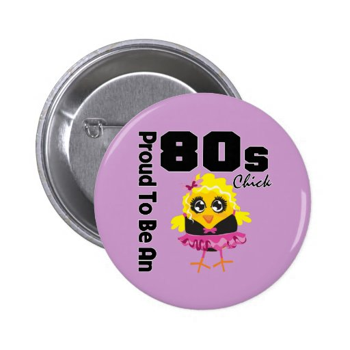 Proud To Be An 80s Chick 6 Cm Round Badge