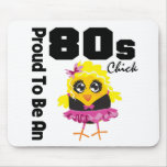 Proud To Be An 80s Chick Mouse Pad