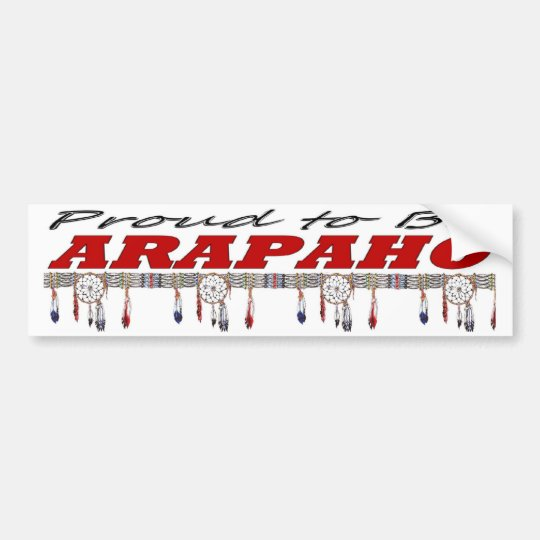 Proud to be Arapaho Bumper Sticker