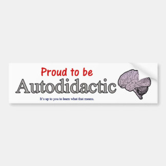 Proud to be Autodidactic Bumper Sticker