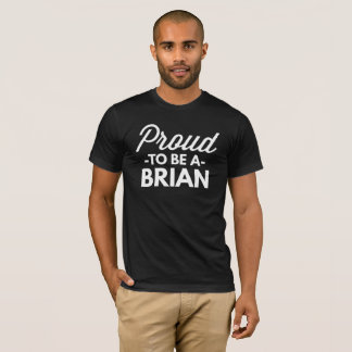 Proud to be Brian T-Shirt