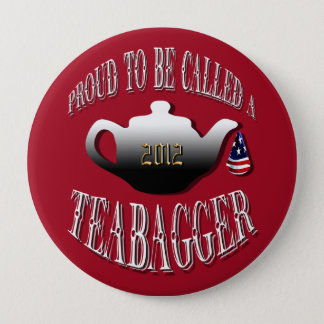 """PROUD TO BE CALLED A TEABAGGER"" 10 CM ROUND BADGE"
