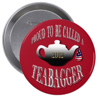"""""""PROUD TO BE CALLED A TEABAGGER"""" 10 CM ROUND BADGE"""