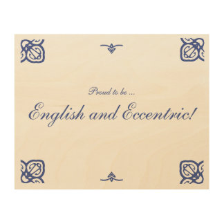 Proud to be ... English and Eccentric! Wood Wall Art