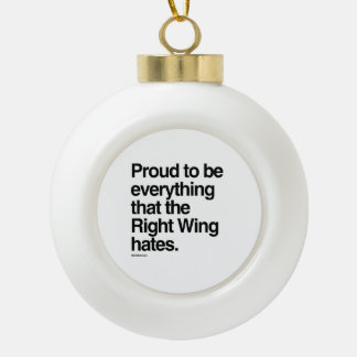 Proud to be Everything the Right Wing Hates Ceramic Ball Decoration