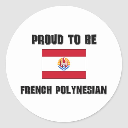 Proud To Be FRENCH POLYNESIAN Round Sticker