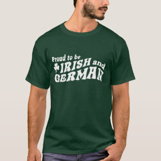 Proud to be Irish and German T-Shirt
