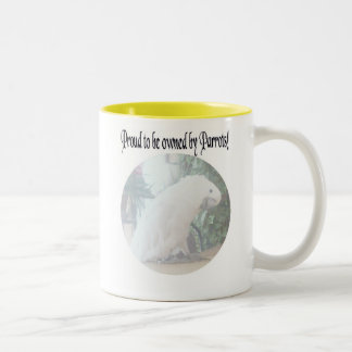 Proud to be owned by Parrots Mug 2