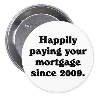Proud to be paying your mortgage 7.5 cm round badge