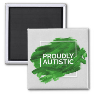 Proudly Autistic (Green) Square Magnet