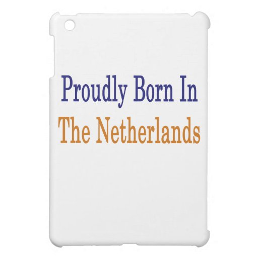 Proudly Born In The Netherlands iPad Mini Covers