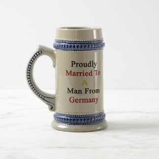 Proudly Married To A Man From Germany Beer Steins