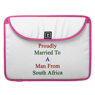 Proudly Married To A Man From South Africa Sleeves For MacBook Pro