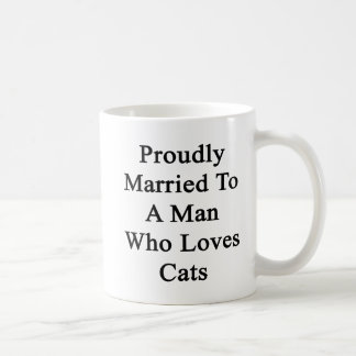 Proudly Married To A Man Who Loves Cats Coffee Mug