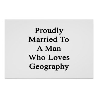 Proudly Married To A Man Who Loves Geography Poster