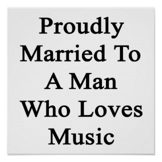 Proudly Married To A Man Who Loves Music Poster