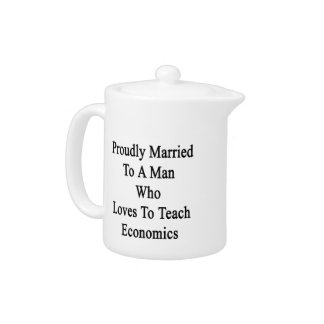 Proudly Married To A Man Who Loves To Teach Econom