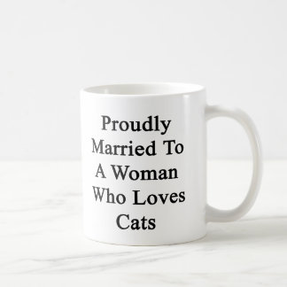 Proudly Married To A Woman Who Loves Cats Coffee Mug