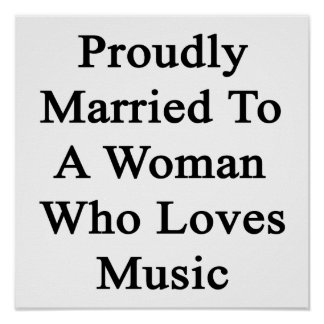 Proudly Married To A Woman Who Loves Music Poster