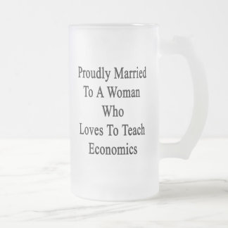 Proudly Married To A Woman Who Loves To Teach Econ Frosted Glass Mug