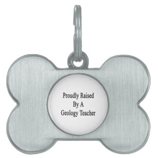 Proudly Raised By A Geology Teacher Pet Tag