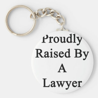 Proudly Raised By A Lawyer Basic Round Button Key Ring
