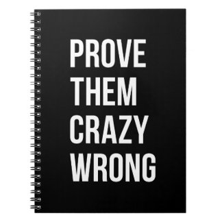 Prove Motivational Business Quote Black Wht Bl Spiral Notebook