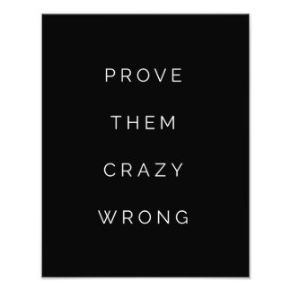 Prove Them Wrong Inspirational Quotes Black White Art Photo