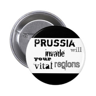 Prussia will invade your vital regions 6 cm round badge