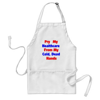 Pry My Healthcare From My Cold Dead Hands Adult Apron