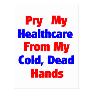 Pry My Healthcare From My Cold Dead Hands Postcard