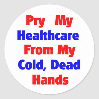 Pry My Healthcare From My Cold Dead Hands Sticker