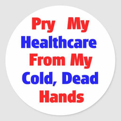 Pry My Healthcare From My Cold Dead Hands Round Sticker