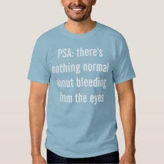 PSA: bleeding from eyes is abnormal T-shirt