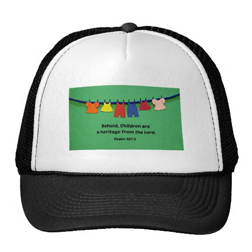 Psalm 127:3 Behold, Children are a heritage... Trucker Hats