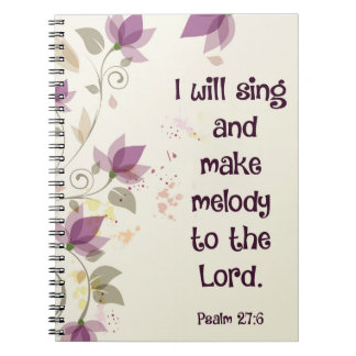 Psalm 27:6 I will sing and make melody to the Lord Notebook