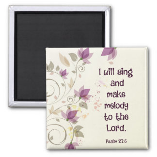 Psalm 27:6 I will sing and make melody to the Lord Square Magnet