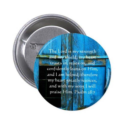 Psalm 28:7  beautiful Bible passage Pinback Buttons