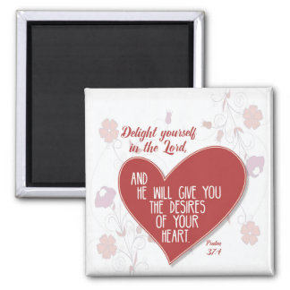 Psalm 37:4 Delight yourself in the Lord . . . Square Magnet