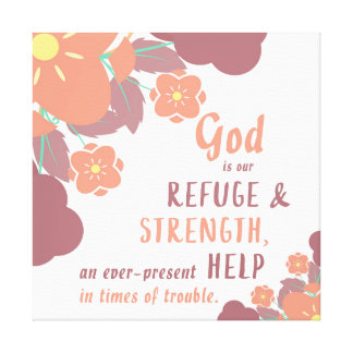 Psalm 46:1 God is our refuge & strength . . . Canvas Print