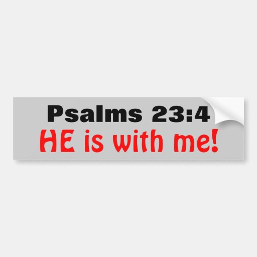 Psalms 23:4 He is with Me Bumper Stickers